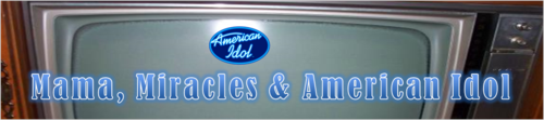 Mama, Miracles& American Idol by BN Heard (c)
