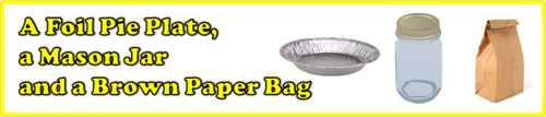 A Foil Pie Plate, a Mason Jar and a Brown Paper Bag by BN Heard (c)