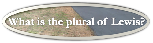 What is the plural of Lewis? by BN Heard (c)