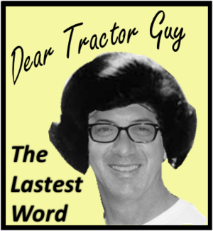 "Dear Tractor Guy or ""The Lastest Word"""