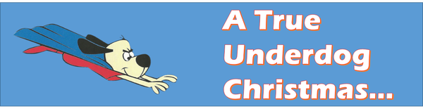 A True Underdog Christmas...